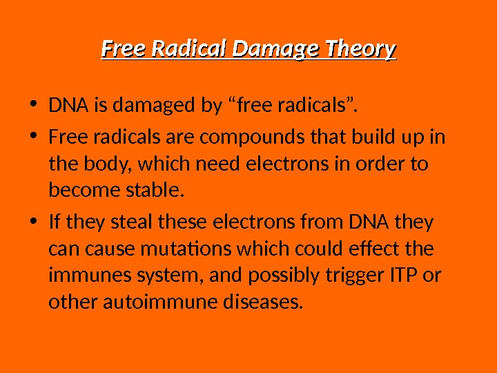"Free Radical Damage Theory • DNA is damaged by ""free radicals"".  • Free radicals are"