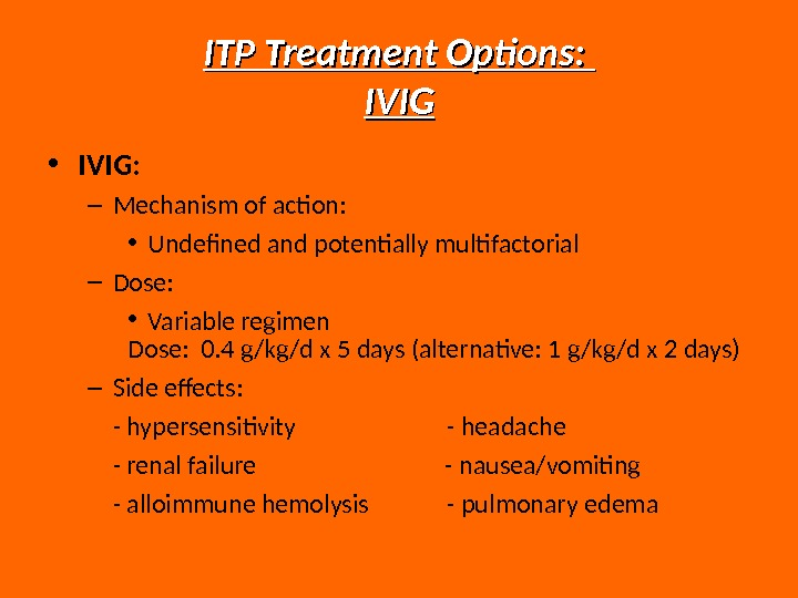 ITP Treatment Options:  IVIG • IVIG: – Mechanism of action:  • Undefined and potentially