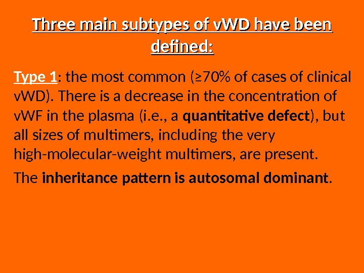 Three main subtypes of v. WD have been defined: Type 1 : the most common (≥