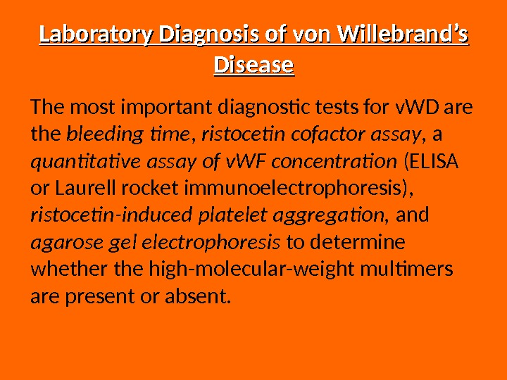 Laboratory Diagnosis of von Willebrand's Disease The most important diagnostic tests for v. WD are the