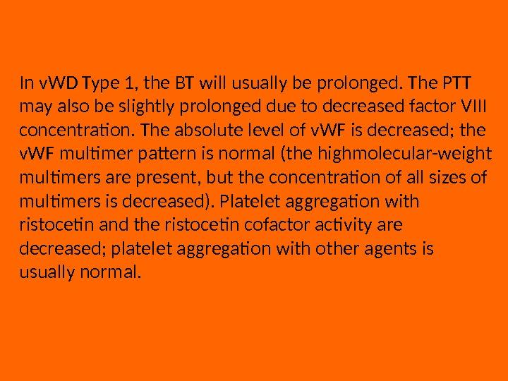 In v. WD Type 1, the BT will usually be prolonged. The PTT may also be