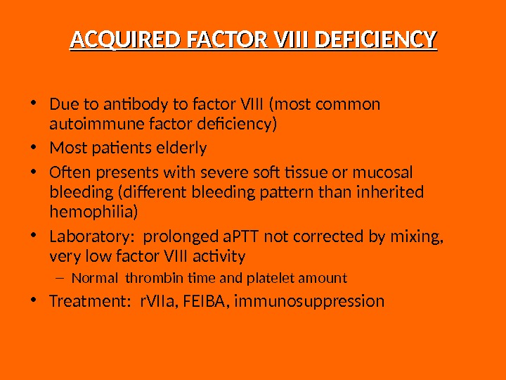 ACQUIRED FACTOR VIII DEFICIENCY • Due to antibody to factor VIII (most common autoimmune factor deficiency)