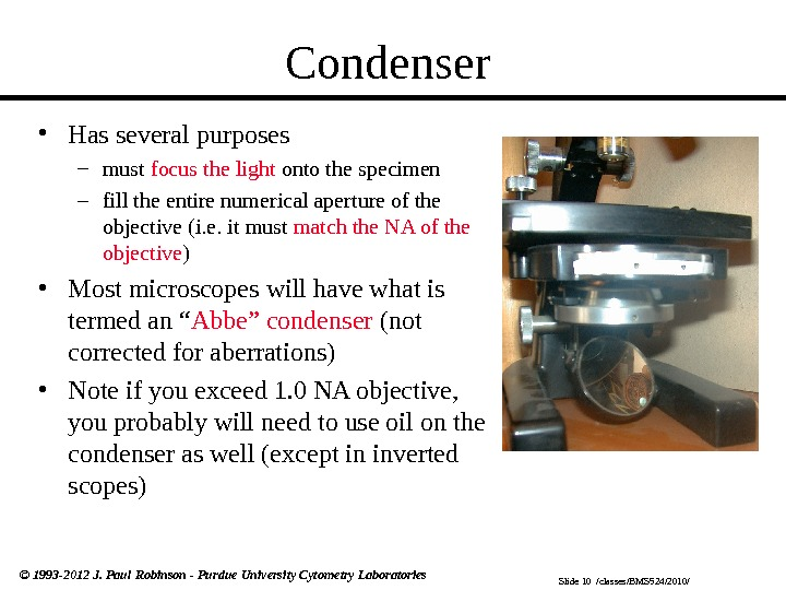 Slide 10  /classes/BMS 524/2010/© 1993 -2012 J. Paul Robinson - Purdue University Cytometry Laboratories Condenser