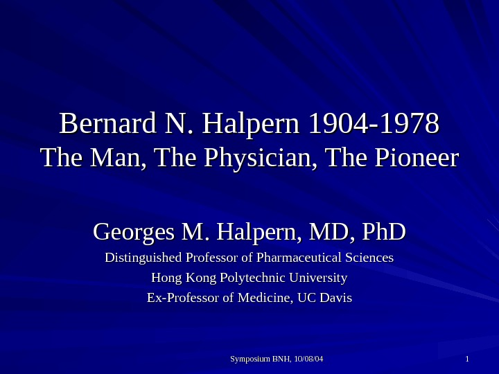 Symposium BNH, 10/08/04 11 Bernard N. Halpern 1904 -1978 The Man, The Physician, The Pioneer Georges