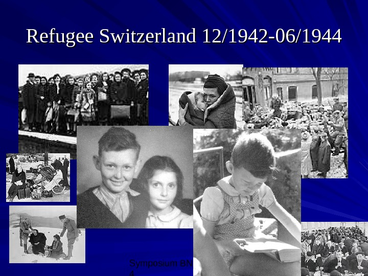 Symposium BNH, 10/08/0 4 11 Refugee Switzerland 12/1942 -06/1944