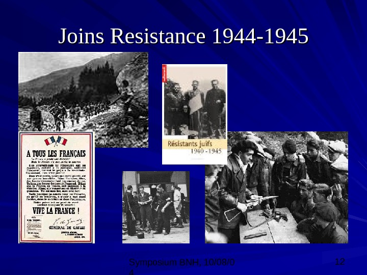 Symposium BNH, 10/08/0 4 12 Joins Resistance 1944 -1945