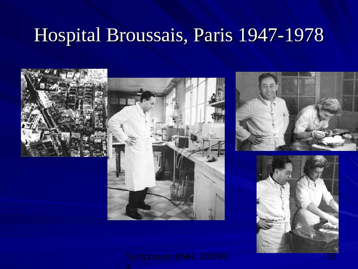 Symposium BNH, 10/08/0 4 16 Hospital Broussais, Paris 1947 -1978