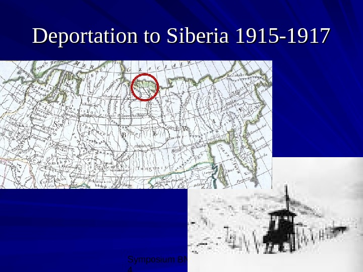 Symposium BNH, 10/08/0 4 4 Deportation to Siberia 1915 -1917