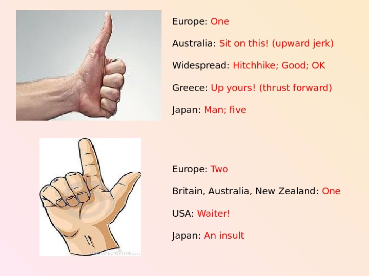 Europe:  One Australia:  Sit on this! (upward jerk) Widespread:  Hitchhike; Good;