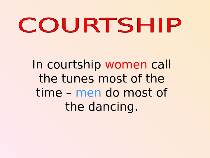 In courtship women call the tunes most of the time – men do most