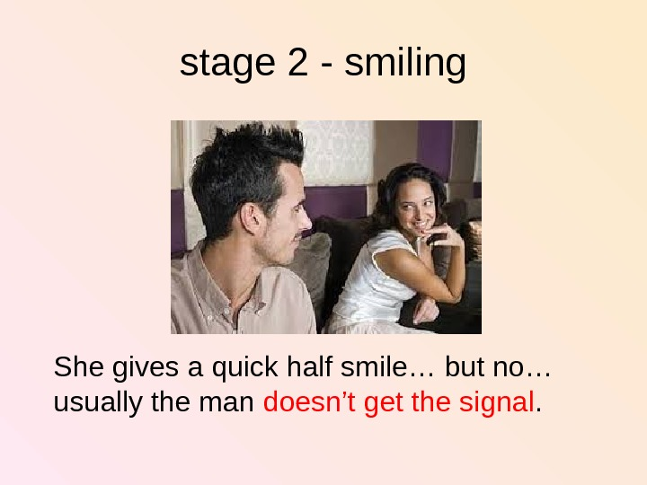 stage 2 - smiling She gives a quick half smile… but no… usually the