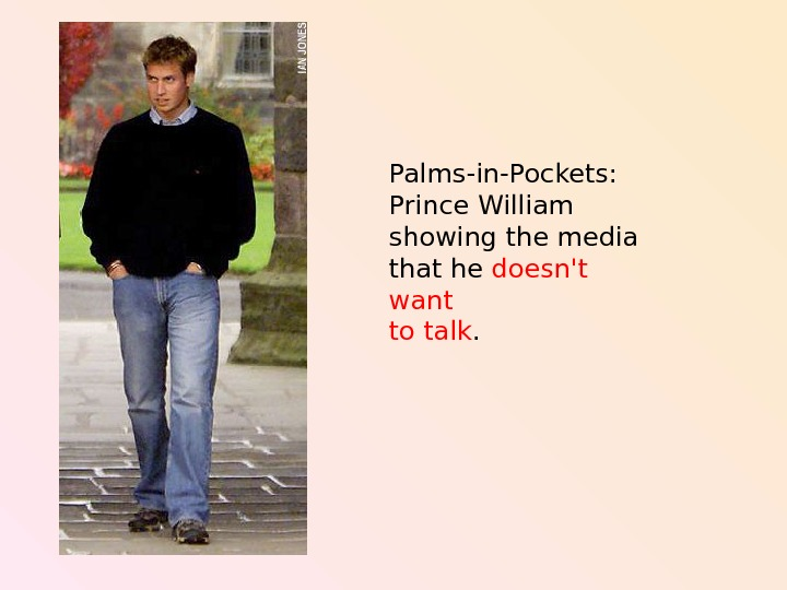 Palms-in-Pockets:  Prince William showing  the media that he doesn't want to talk.