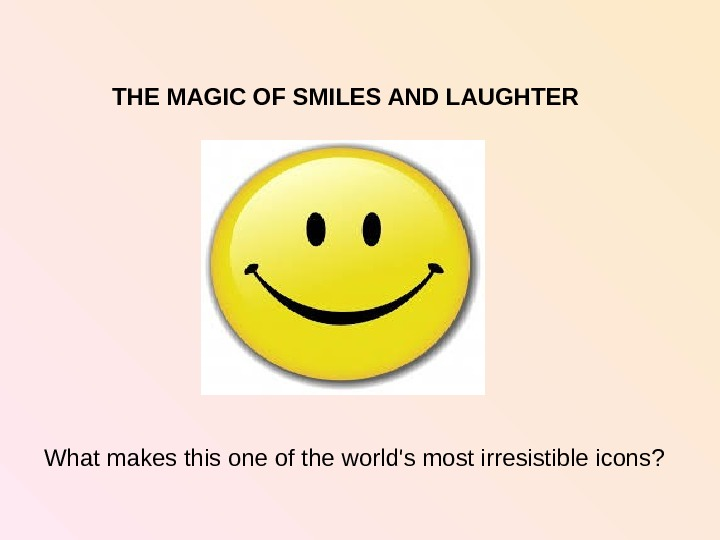 THE MAGIC OF SMILES AND LAUGHTER What makes this one of the  world's