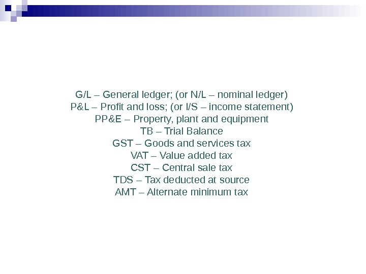 G/L – General ledger; (or N/L – nominal ledger) P&L – Profit and loss;