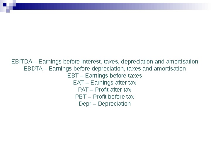 EBITDA – Earnings before interest, taxes, depreciation and amortisation EBDTA – Earnings before depreciation,