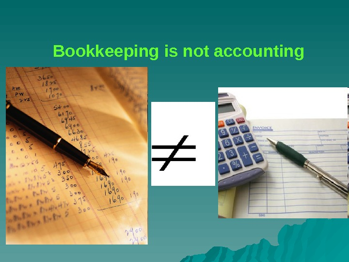 Bookkeeping is not accounting