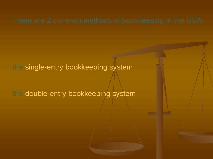 There are 2 common methods of bookkeeping in the USA: the single-entry  bookkeeping