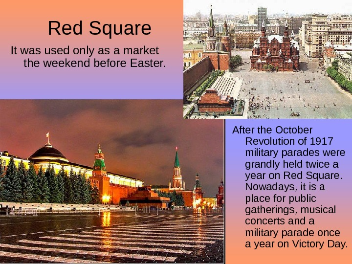 Red Square It was used only as a market the weekend before Easter.  After the