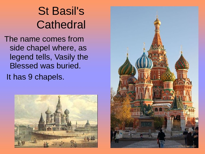 St Basil's Cathedral  The name comes from side chapel where, as legend tells, Vasily the