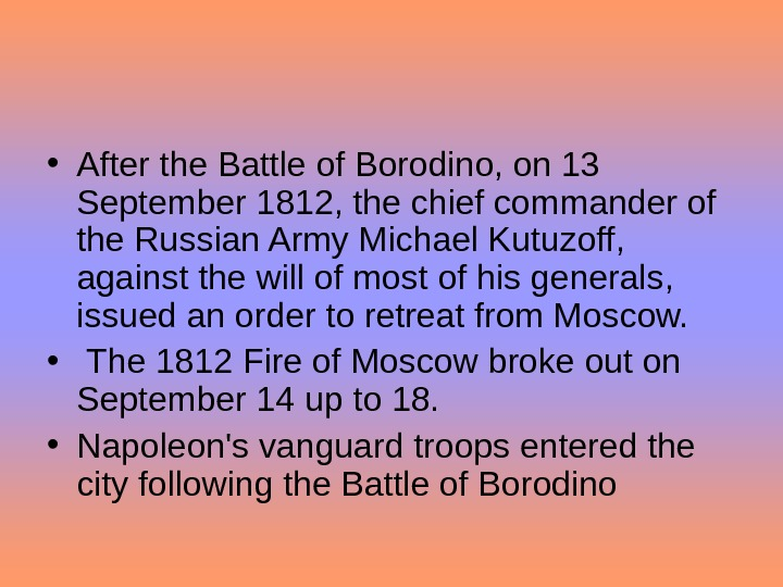 • After the Battle of Borodino, on 13 September 1812, the chief commander of the