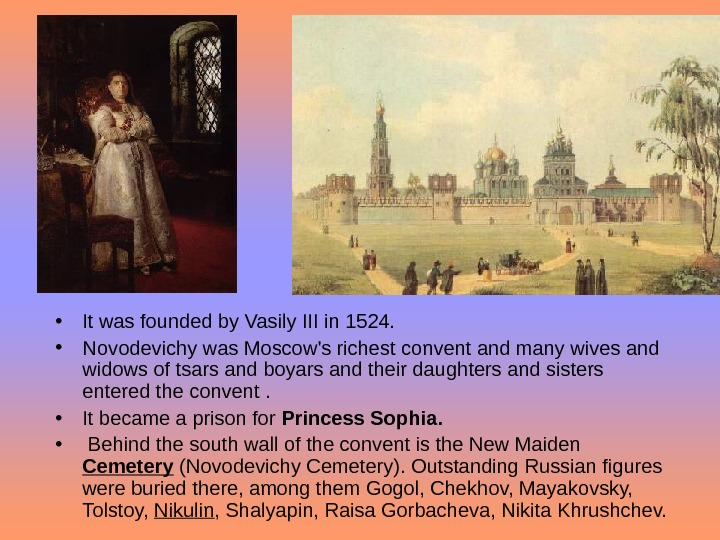 • It was founded by Vasily III in 1524.  • Novodevichy was Moscow's richest