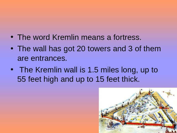 • The word Kremlin means a fortress.  • The wall has got 20 towers