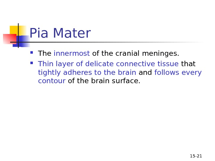 15 - 21 Pia Mater The innermost of the cranial meninges.  Thin layer of delicate