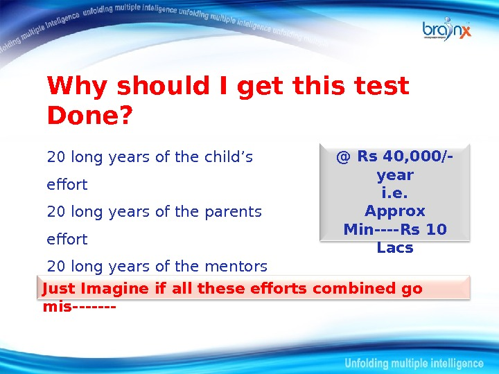 Why should I get this test Done? 20 long years of the child's effort 20 long