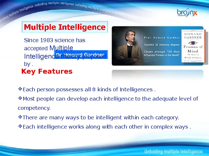 Dr Howard Gardner. Since 1983 science has accepted Multiple Intelligence theory proposed by .
