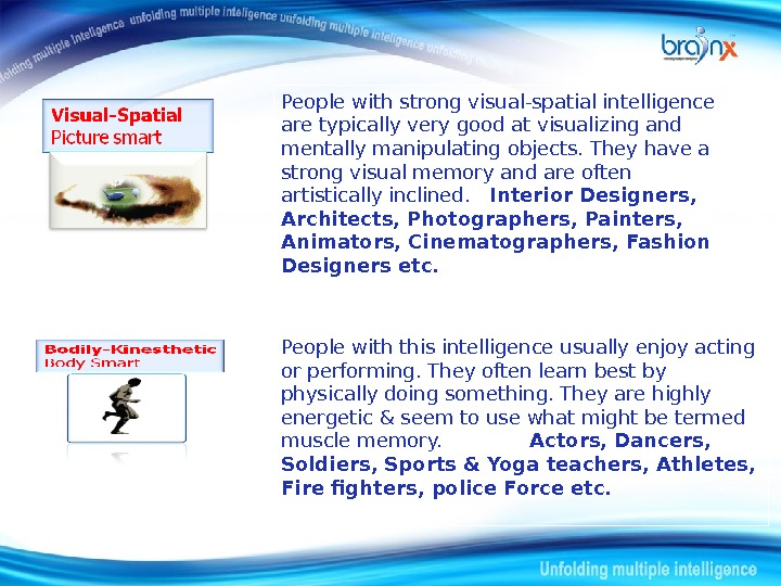 People with this intelligence usually enjoy acting or performing. They often learn best by physically doing