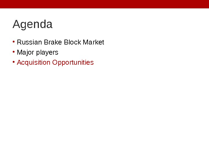 Agenda • Russian Brake Block Market • Major players  • Acquisition Opportunities