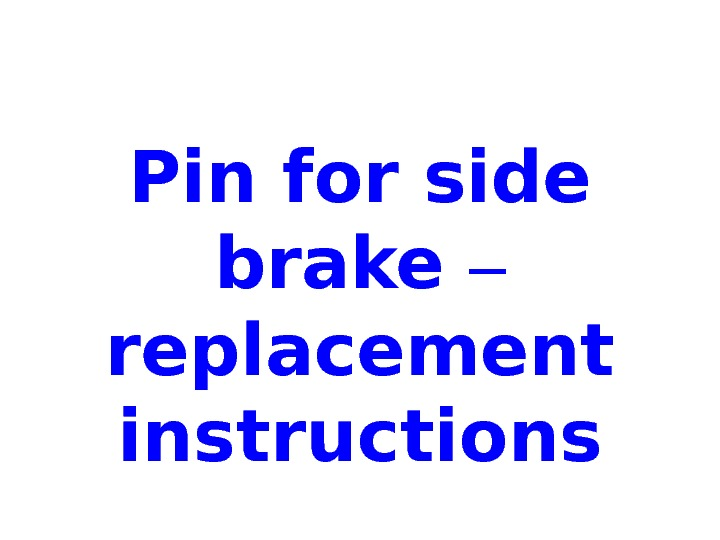 Pin for side brake –  replacement instructions
