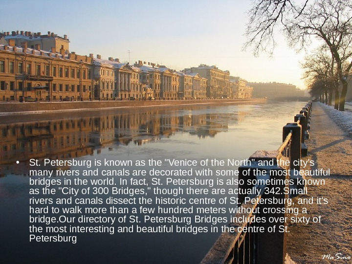 • St. Petersburg  is known as the Venice of the North and the
