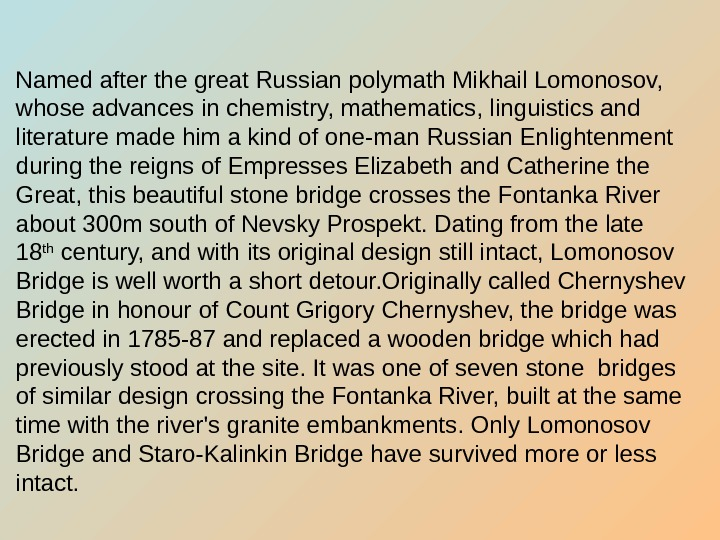 Named after the great Russian polymath Mikhail Lomonosov,  whose advances in chemistry, mathematics,
