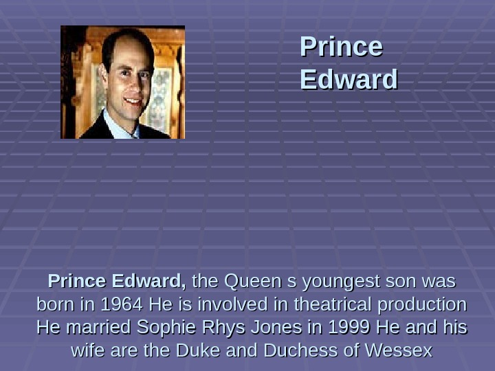 Prince Edward,  the Queen s youngest son was born in 1964 He is involved in