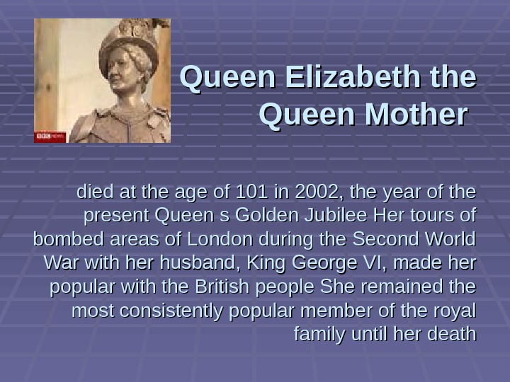 Queen Elizabeth the Queen Mother  died at the age of 101 in 2002, the year