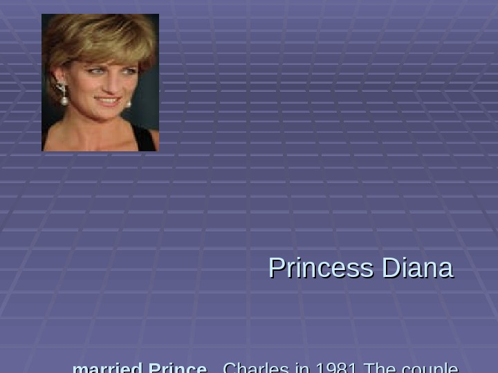 Princess Diana  married Prince Charles in 1981 The couple separated in 1992 and