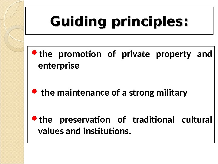 Guiding principles : :  the promotion of private property and enterprise  the maintenance of