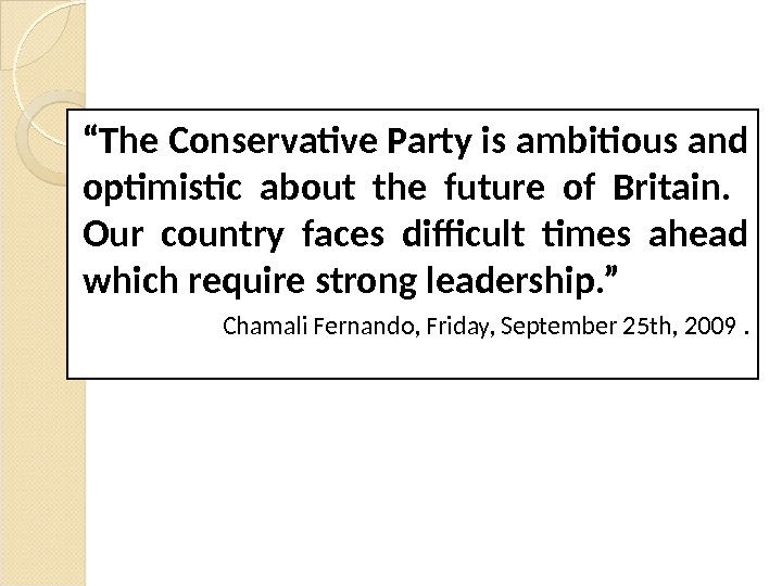 """ The Conservative Party is ambitious and optimistic about the future of Britain. Our country faces"