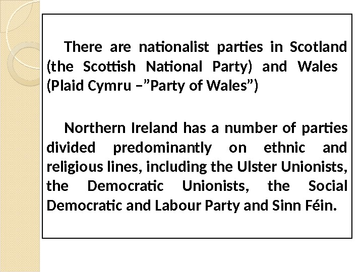 "There are nationalist parties in Scotland (the Scottish National Party) and Wales  (Plaid Cymru –""Party"