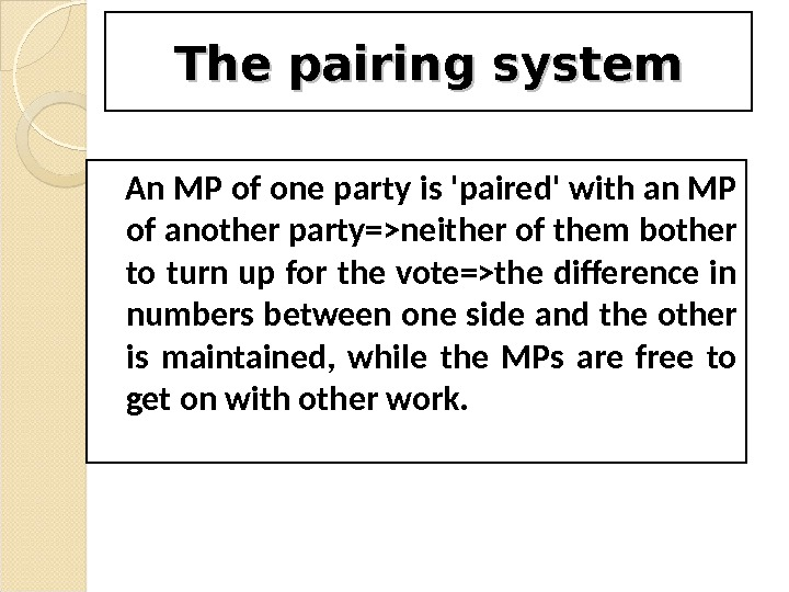 The pairing system An MP of one party is 'paired' with an MP of another party=neither
