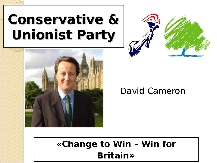 Conservative & Unionist Party David Cameron « Change to Win – Win for Britain »
