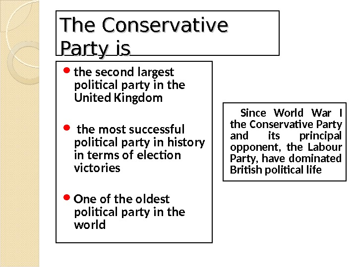 The Conservative Party is the second largest political party in the United Kingdom  the most