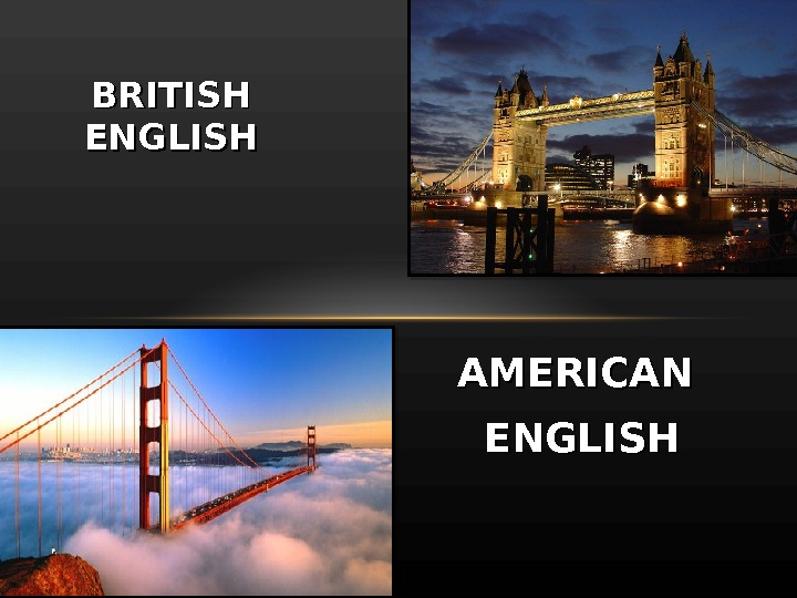 AMERICAN ENGLISHBRITISH ENGLISH