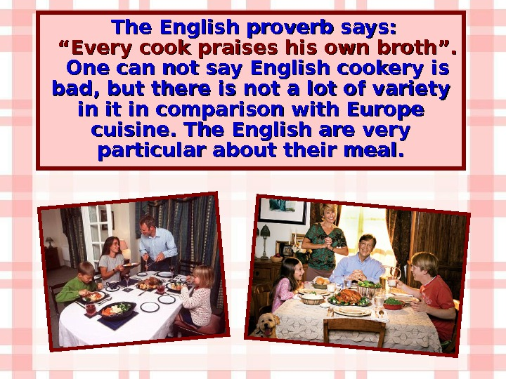 "The English proverb says:  """" Every cook praises his own broth"". One can not say"