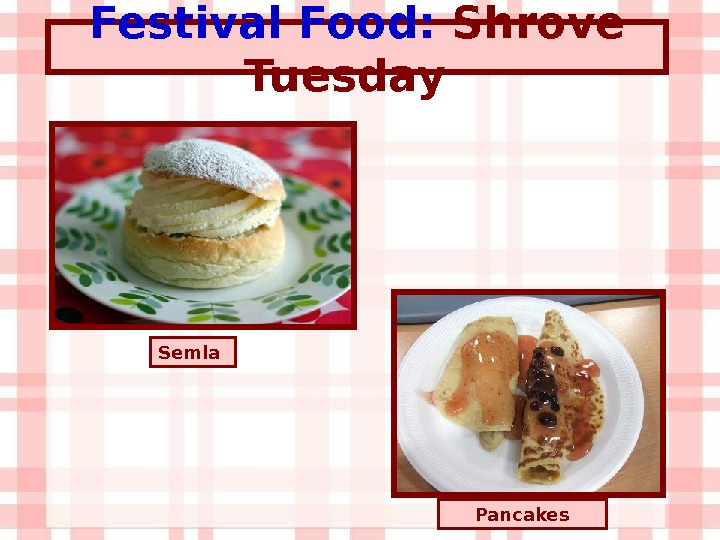 Festival Food:  Shrove Tuesday Pancakes. Semla