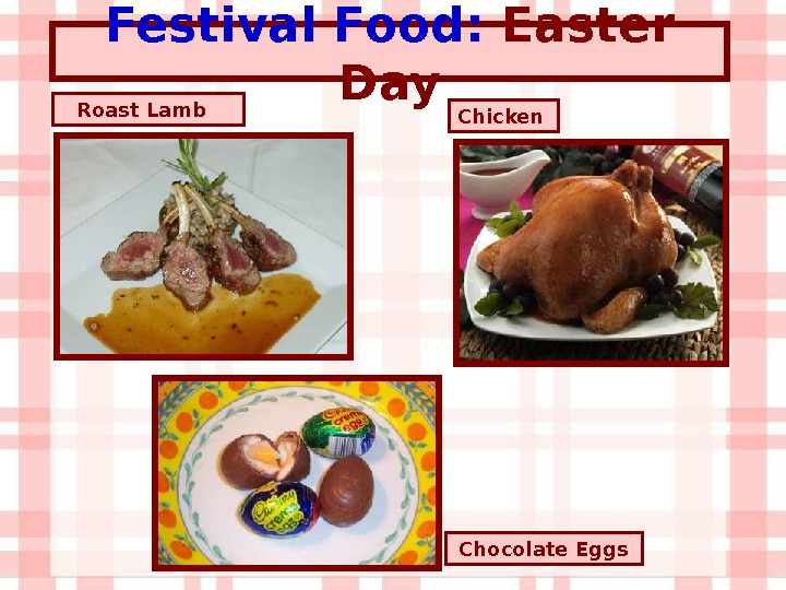 Festival Food:  Easter Day Chocolate Eggs. Roast Lamb  Chicken