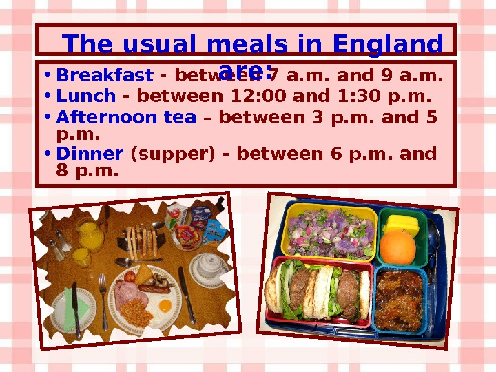 • Breakfast - between 7 a. m.  and 9 a. m. • Lunch -