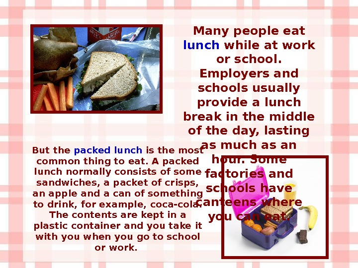 But the packed lunch is the most common thing to eat. A packed lunch normally consists