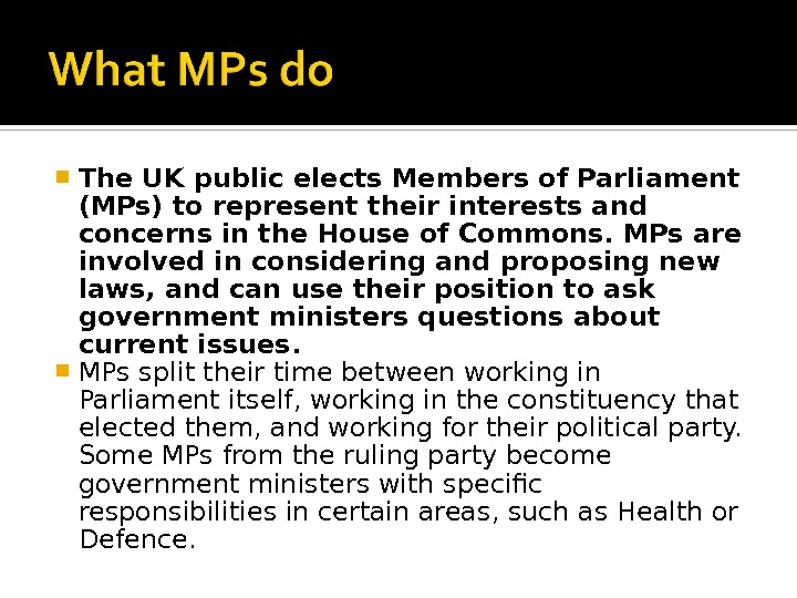 The UK public elects Members of Parliament (MPs) to represent their interests and concerns in